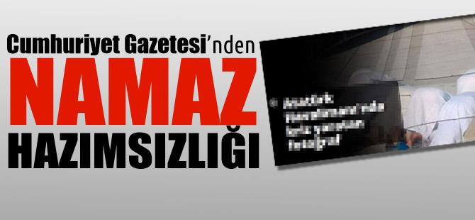 Cumhuriyet Gazetesi'nden Namaz hazımsızlığı