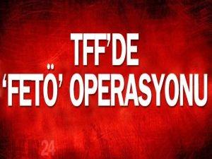TFF'de FETÖ operasyonu!