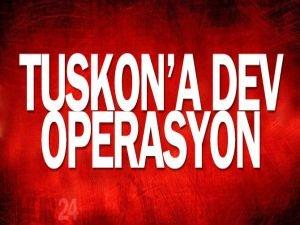 TUSKON'a dev operasyon