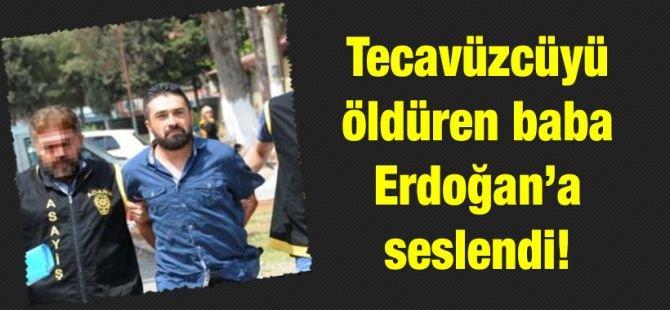 Tecavüzcüyü öldüren baba Erdoğan'a seslendi!
