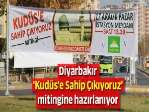 Diyarbakır 'Kudüs'e Sahip Çıkıyoruz' mitingine hazırlanıyor