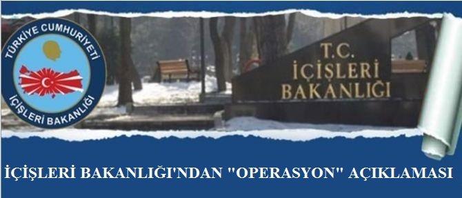 """İçişleri Bakanlığı'ndan """"Operasyon"""" Açıklaması!"""