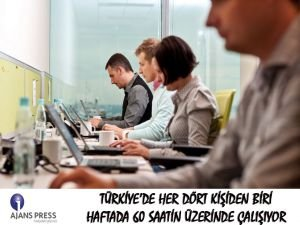 Her 4 kişiden biri haftada 60 saat çalışıyor