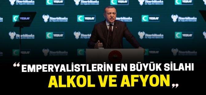 Erdoğan: Emperyalistlerin en büyük silahı alkol ve afyon