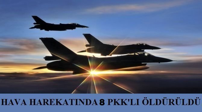 Hava harekatında 8 PKK'lı öldürüldü