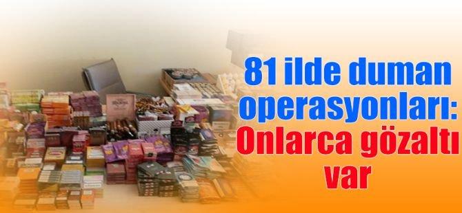 81 ilde duman operasyonları: 120 gözaltı