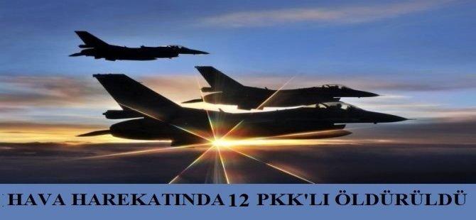 Hava harekatında 12 PKK'lı öldürüldü