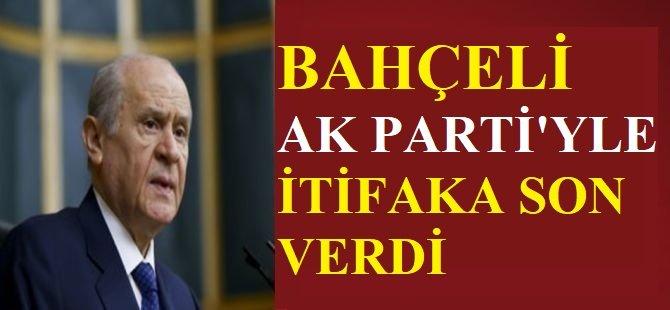 Bahçeli AK Parti'yle ittifaka son verdi
