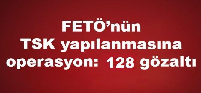 FETÖ operasyonu: 128 asker hakkında gözaltı kararı