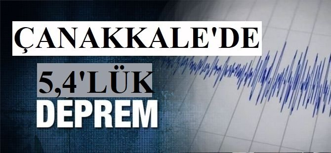 Çanakkale'de 5,4 büyüklüğünde deprem