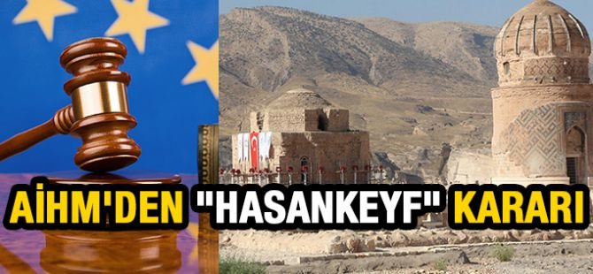 """AİHM'den """"Hasankeyf"""" kararı"""