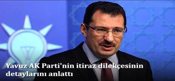 Yavuz AK Parti'nin itiraz dilekçesinin detaylarını anlattı
