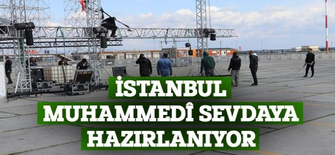 İstanbul Muhammedi sevdaya hazırlanıyor
