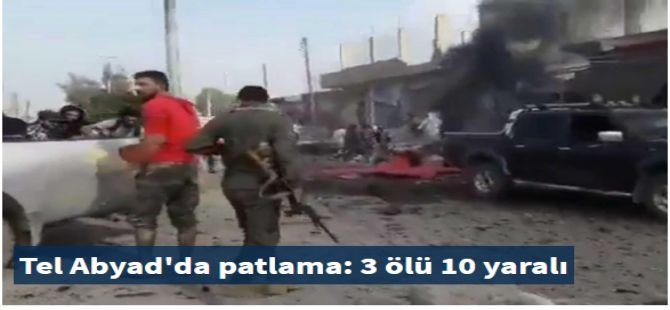 Tel Abyad'da patlama: 3 ölü 10 yaralı