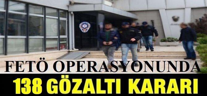 FETÖ operasyonları: 138 gözaltı kararı