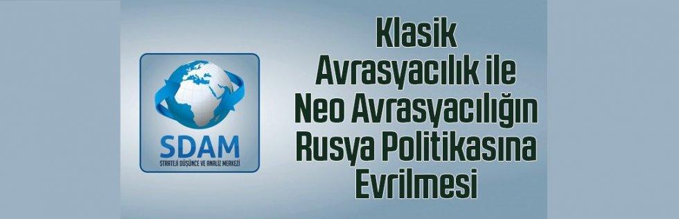 Klasik Avrasyacılık ile Neo Avrasyacılığın Rusya Politikasına Evrilmesi
