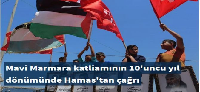 Mavi Marmara katliamının 10'uncu yıl dönümünde Hamas'tan çağrı