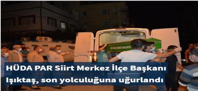 HÜDA PAR Siirt Merkez İlçe Başkanı Işıktaş, son yolculuğuna uğurlandı