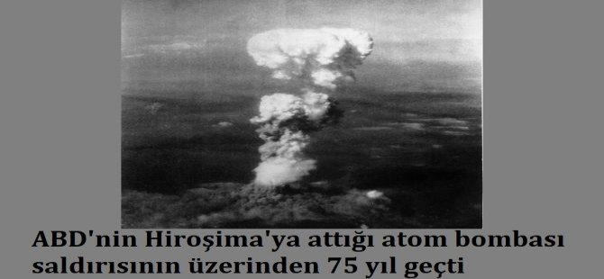 ABD'nin Hiroşima'ya attığı atom bombası saldırısının üzerinden 75 yıl geçti