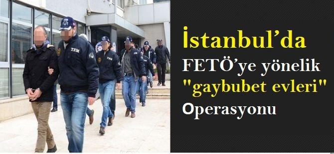 """İstanbul'da FETÖ'ye yönelik """"gaybubet evleri"""" operasyonu"""