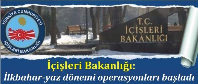 İçişleri Bakanlığı: İlkbahar-yaz dönemi operasyonları başladı