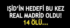 IŞİD'in hedefi Real Madrid: 14 Ölü