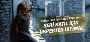 Atalay Filiz İzmir'den kaçtı mı?