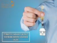 Türkiye yabancı konut yatırımcısının gözdesi oldu