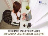 Türk halkı sağlık sorunlarını hastaneden önce internete danışıyor
