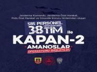 Hatay'da KAPAN-2 AMANOSLAR Operasyonu Başlatıldı
