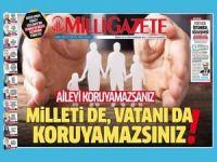 Milli Gazete: Aileyi koruyamazsanız milleti de vatanı da koruyamazsınız